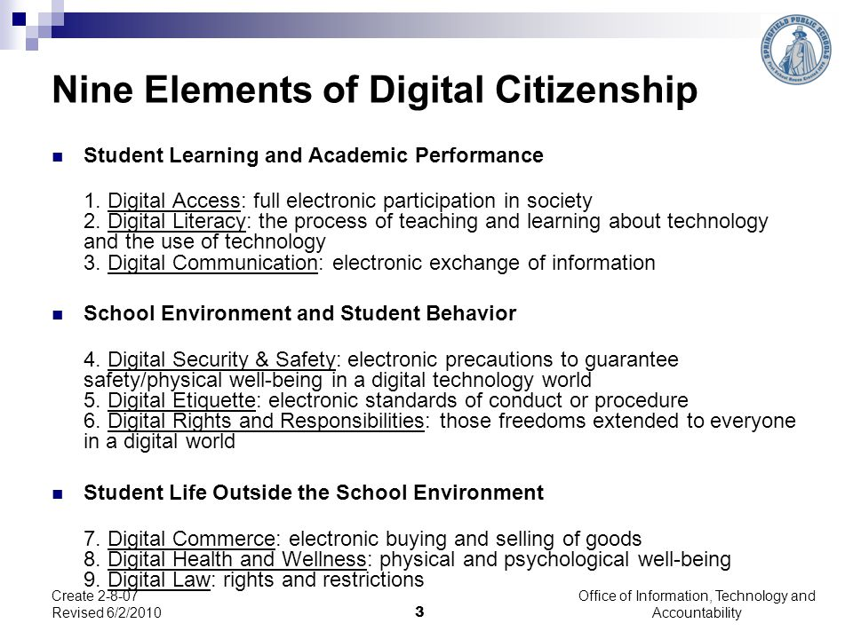 Nine Elements of Digital Citizenship Student Learning and Academic Performance 1. Digital Access: full electronic participation in society 2. Digital