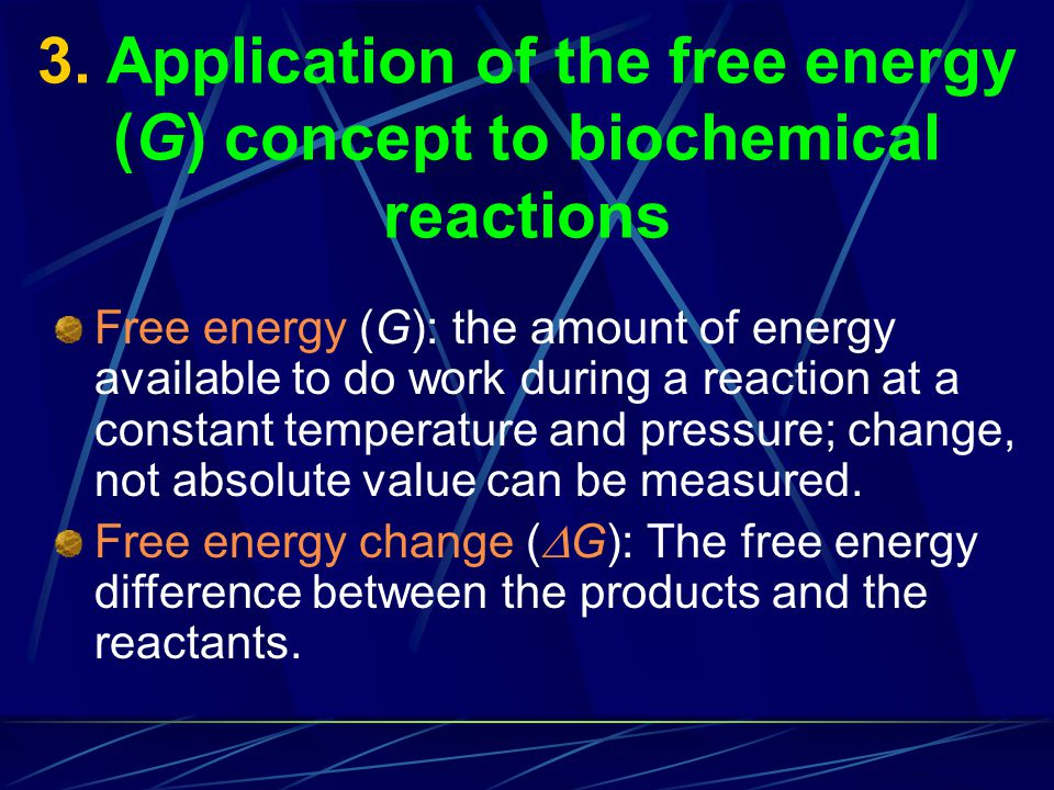 3. Application of the free energy (G) concept to biochemical reactions Free energy (G): the amount of energy available to do work during a reaction at