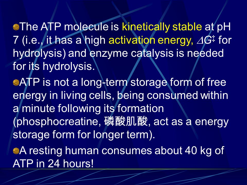 The ATP molecule is kinetically stable at pH 7 (i.e., it has a high activation energy,  G ‡ for hydrolysis) and enzyme catalysis is needed for its hydrolysis.