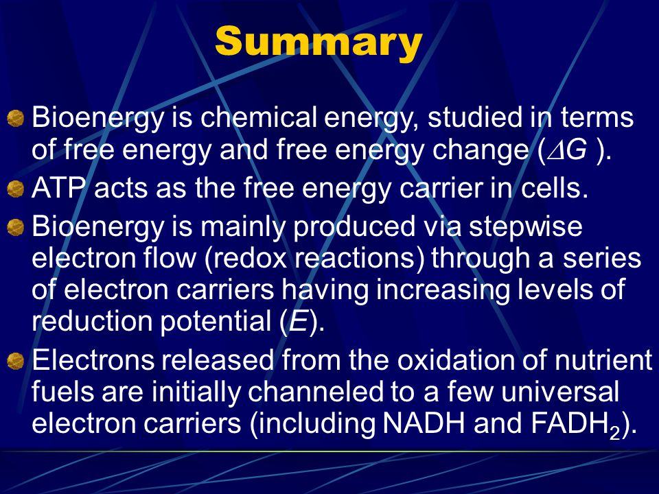 Bioenergy is chemical energy, studied in terms of free energy and free energy change (  G ).