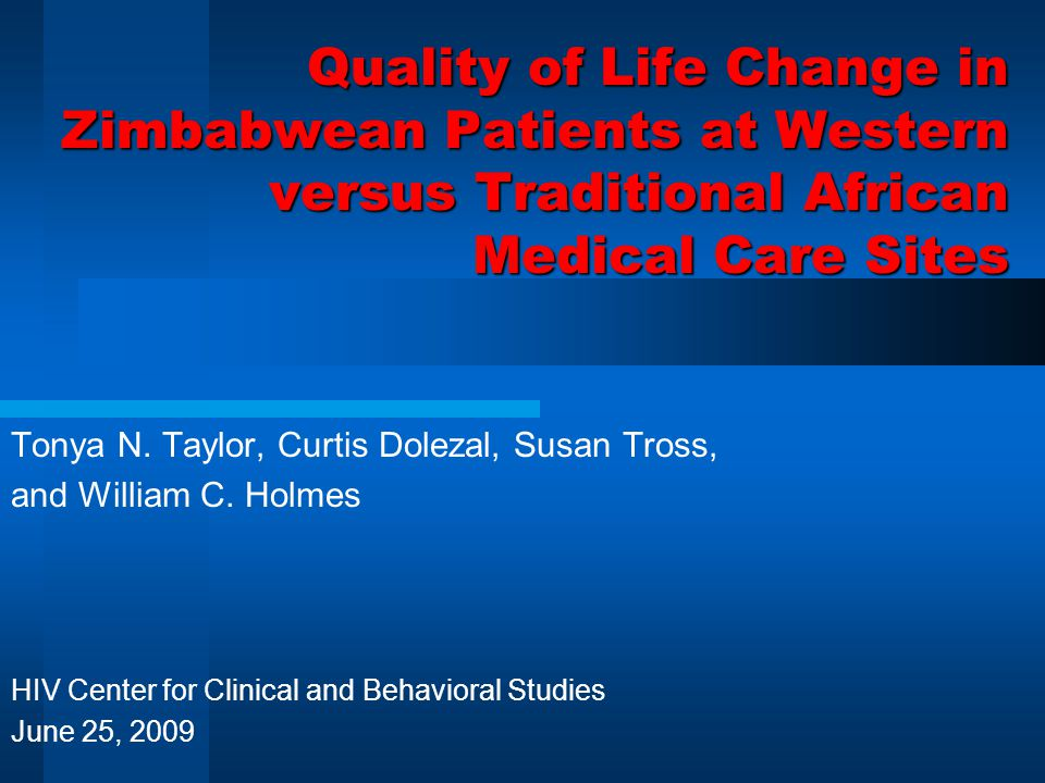 Quality of Life Change in Zimbabwean Patients at Western versus Traditional African Medical Care Sites Tonya N. Taylor, Curtis Dolezal, Susan Tross, a