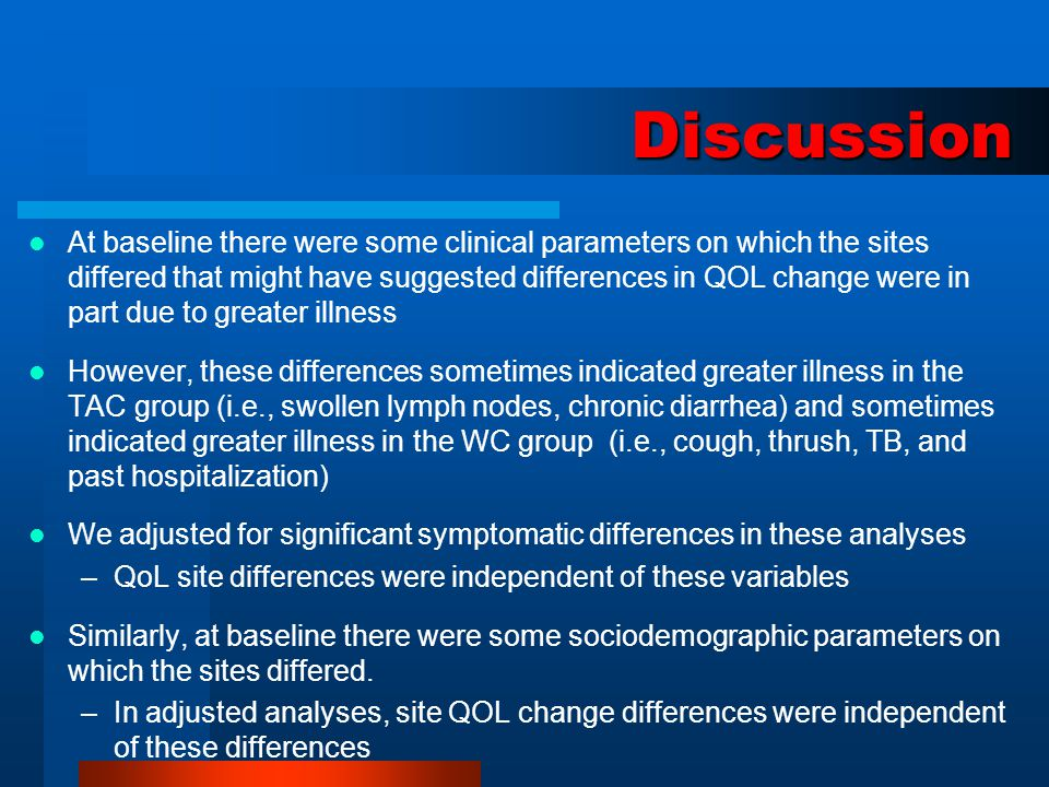Discussion At baseline there were some clinical parameters on which the sites differed that might have suggested differences in QOL change were in par