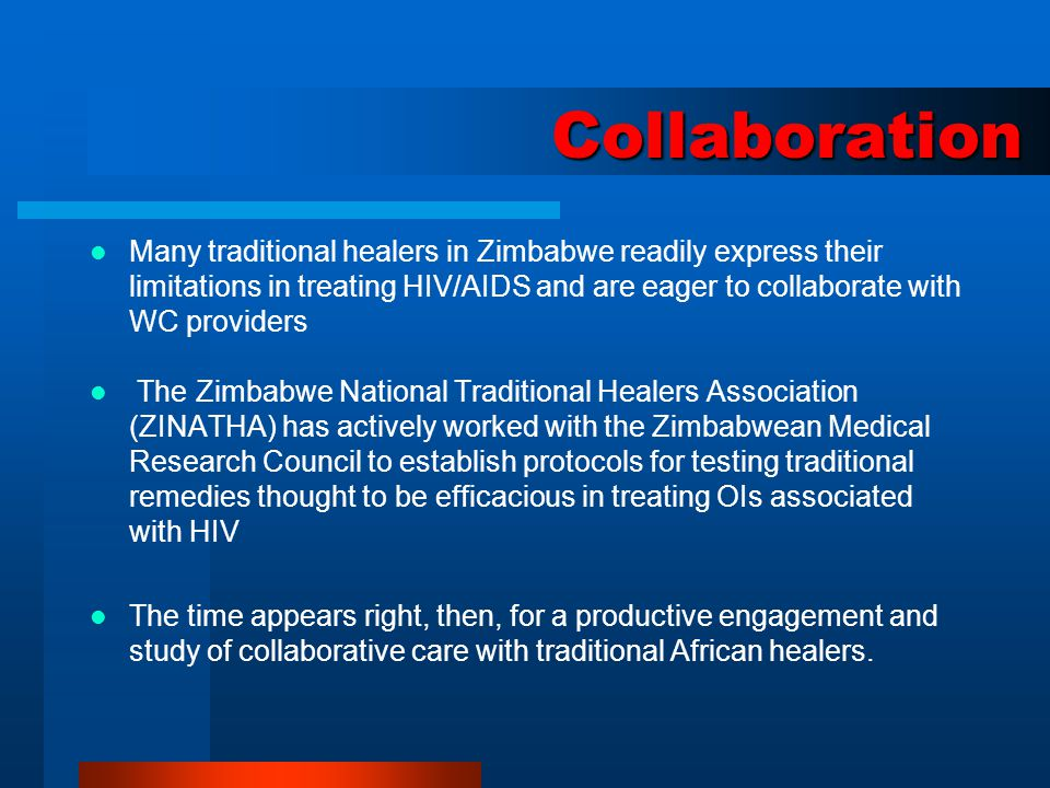 Collaboration Many traditional healers in Zimbabwe readily express their limitations in treating HIV/AIDS and are eager to collaborate with WC provide
