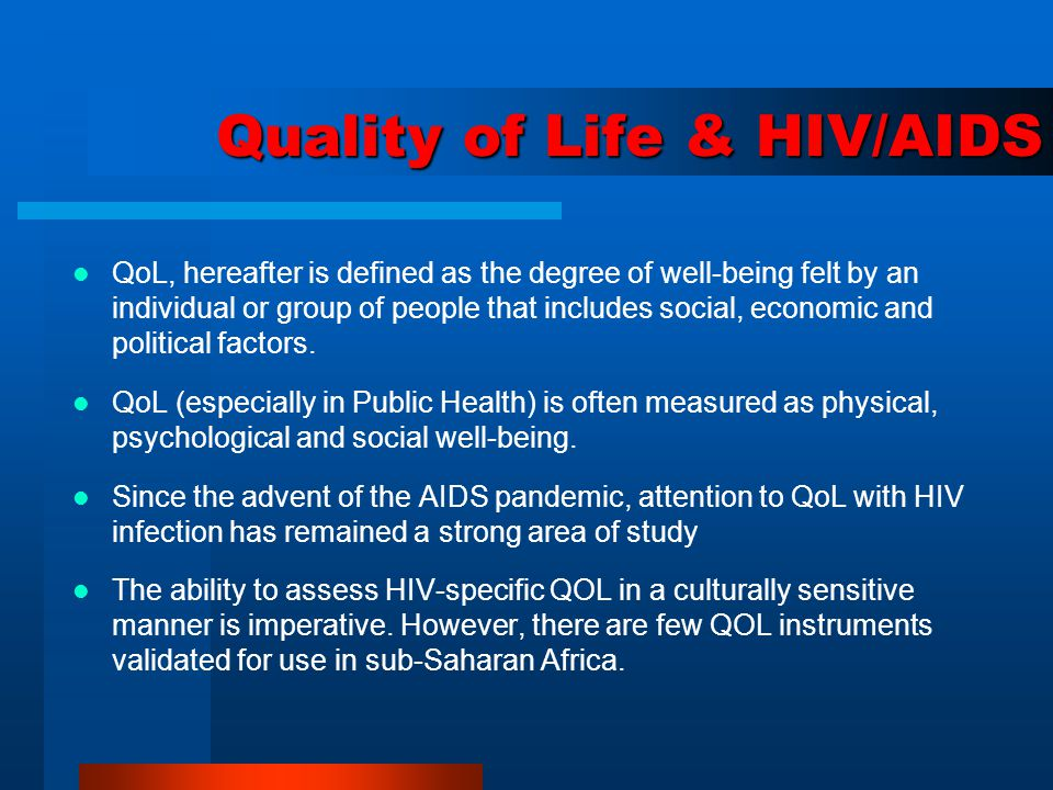 Quality of Life & HIV/AIDS QoL, hereafter is defined as the degree of well-being felt by an individual or group of people that includes social, econom