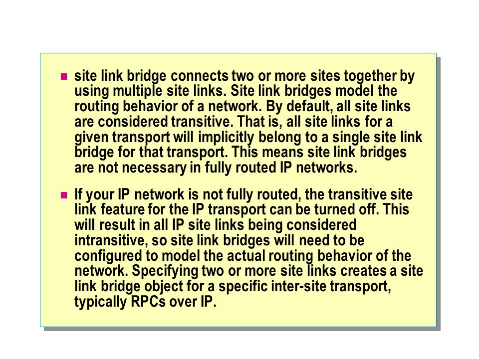 site link bridge connects two or more sites together by using multiple site links.