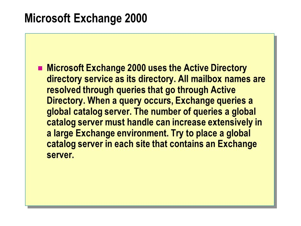 Microsoft Exchange 2000 Microsoft Exchange 2000 uses the Active Directory directory service as its directory.