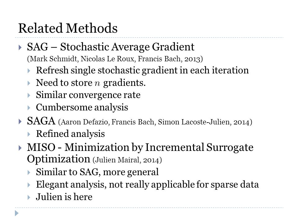 Related Methods  SAG – Stochastic Average Gradient (Mark Schmidt, Nicolas Le Roux, Francis Bach, 2013)  Refresh single stochastic gradient in each i