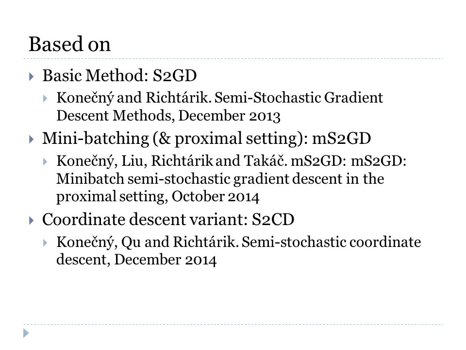Based on  Basic Method: S2GD  Konečný and Richtárik. Semi-Stochastic Gradient Descent Methods, December 2013  Mini-batching (& proximal setting): m