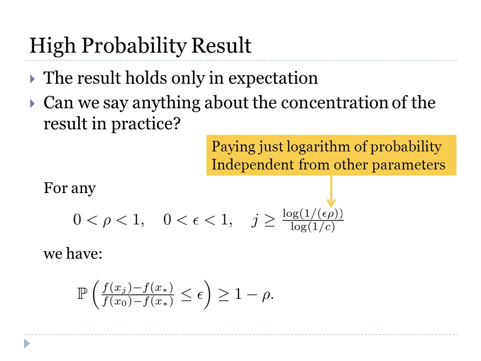 High Probability Result  The result holds only in expectation  Can we say anything about the concentration of the result in practice? For any we hav