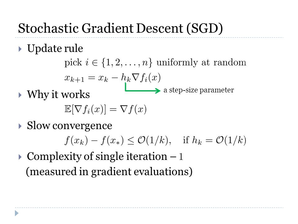 Stochastic Gradient Descent (SGD)  Update rule  Why it works  Slow convergence  Complexity of single iteration – (measured in gradient evaluations