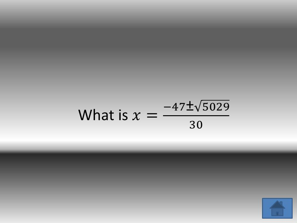 Use the quadratic formula. Find the roots of 15X 2 +47X-74.