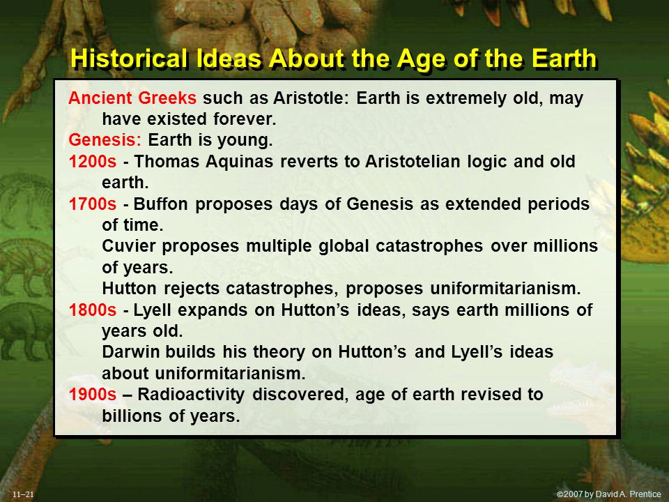  2007 by David A. Prentice Historical Ideas About the Age of the Earth Ancient Greeks such as Aristotle: Earth is extremely old, may have existed fo