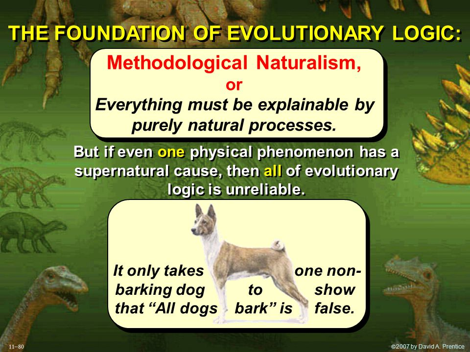  2007 by David A. Prentice But if even one physical phenomenon has a supernatural cause, then all of evolutionary logic is unreliable. But if even o