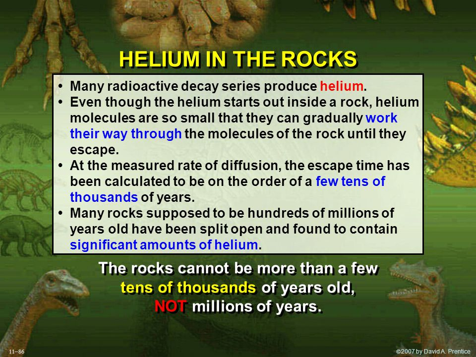  2007 by David A. Prentice HELIUM IN THE ROCKS Many radioactive decay series produce helium.