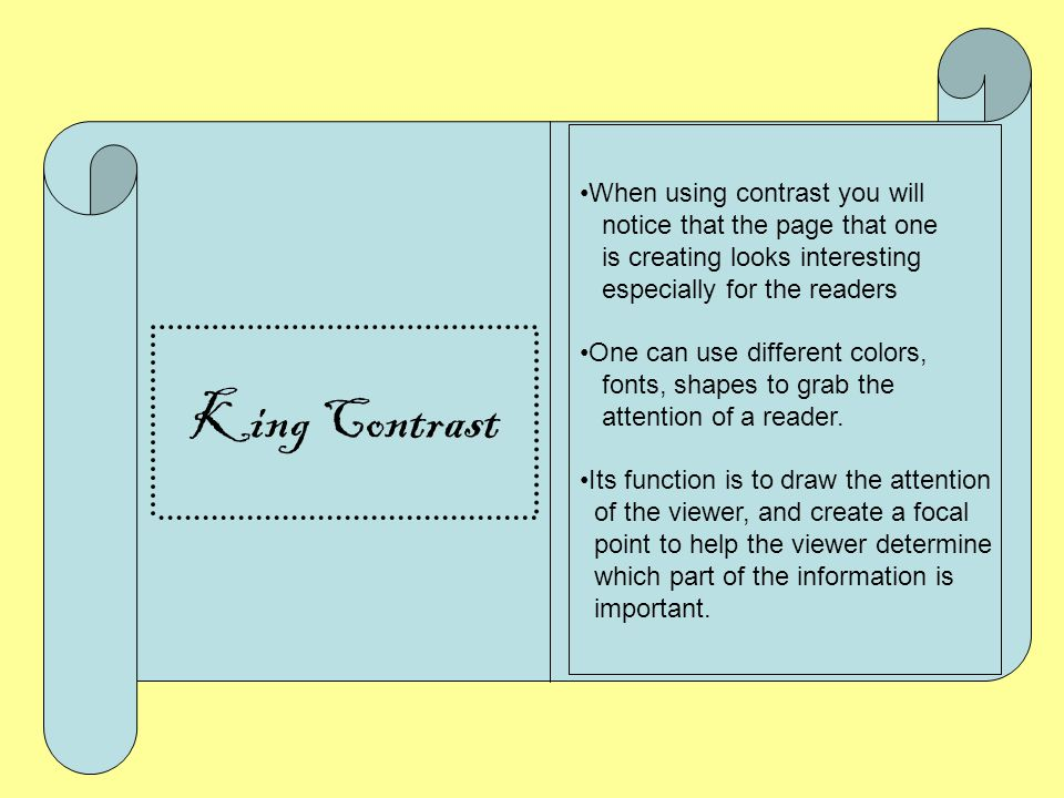 King Contrast Contrast refers to the way in which an element stands out above the rest of the piece Making Items distinct and different from one anoth