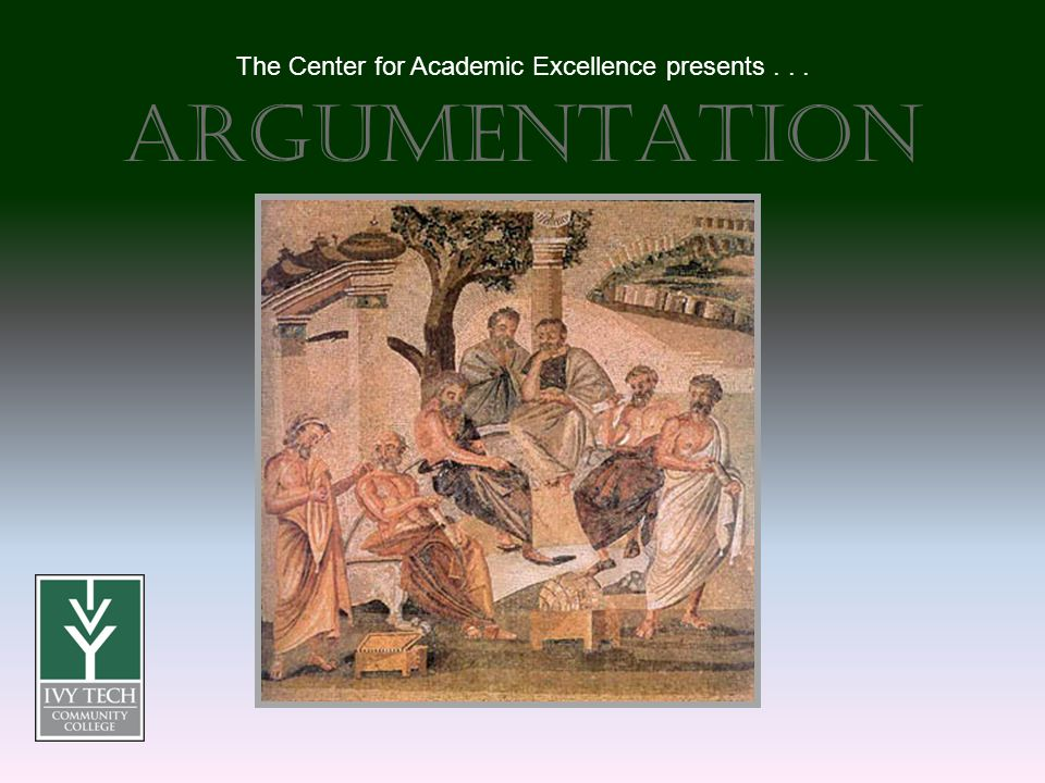 Argumentation The Center for Academic Excellence presents...