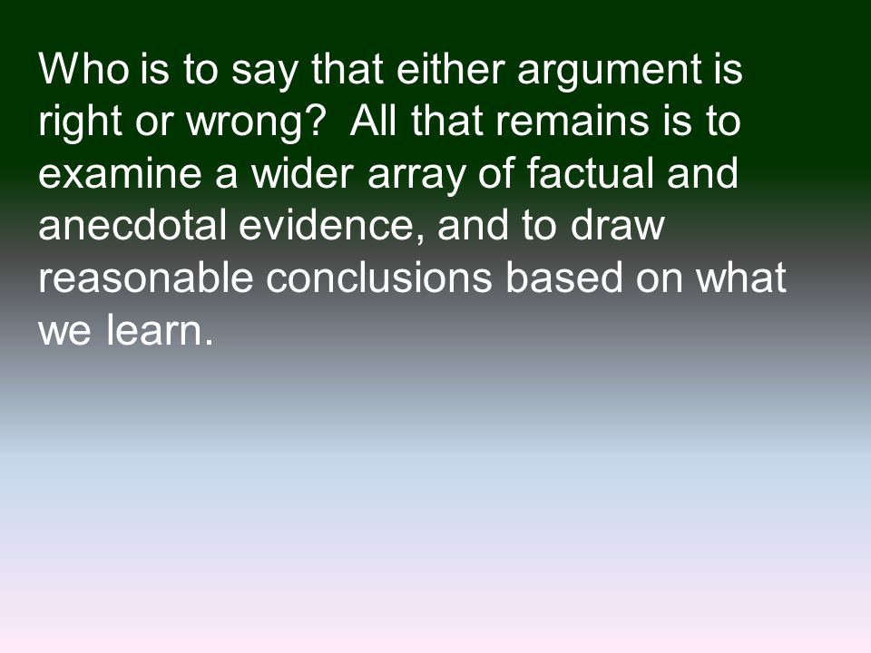 Who is to say that either argument is right or wrong.