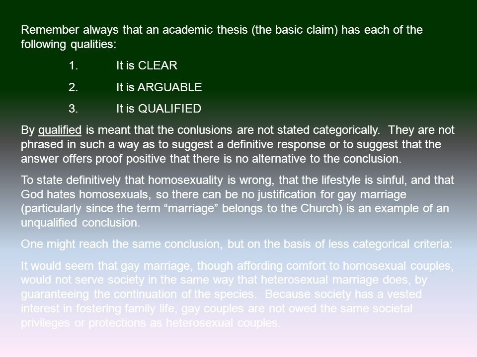 Remember always that an academic thesis (the basic claim) has each of the following qualities: 1.It is CLEAR 2.It is ARGUABLE 3.It is QUALIFIED By qua