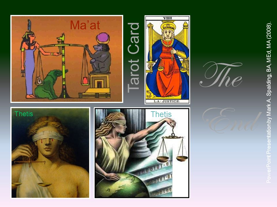 Ma'at Thetis Tarot Card PowerPoint Presentation by Mark A. Spalding, BA, MEd, MA (2008). The End