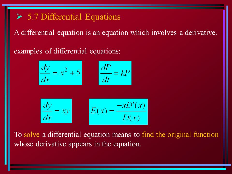  5.7 Differential Equations A differential equation is an equation which involves a derivative.