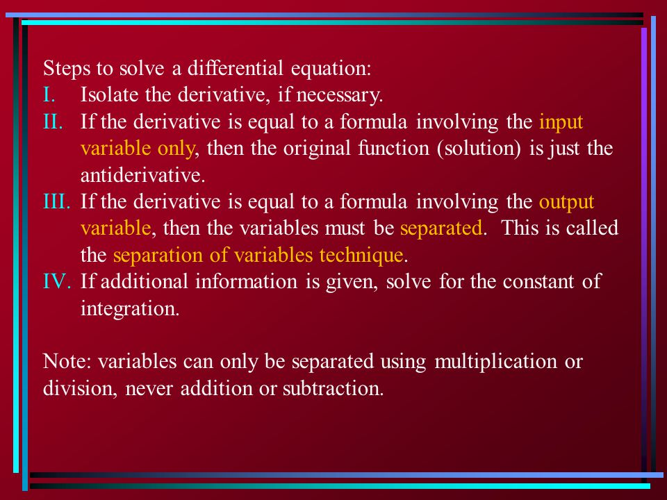  Separation of Variables Example: solve Note: the derivative is isolated, and is in the correct form.