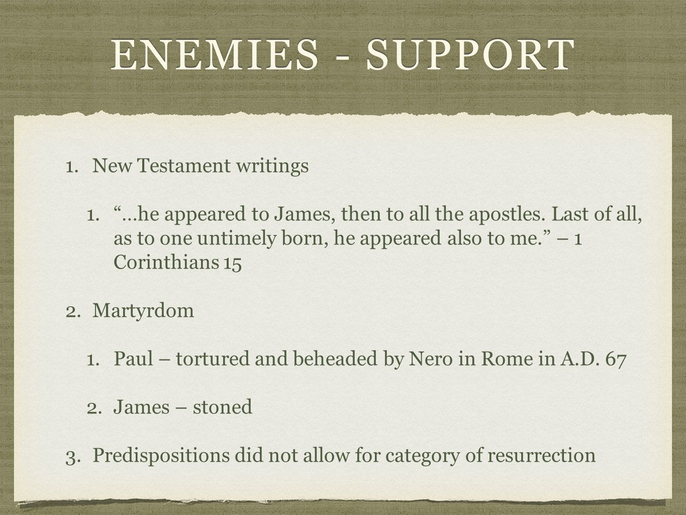 ENEMIES - SUPPORT 1.New Testament writings1.New Testament writings 1. …he appeared to James, then to all the apostles.