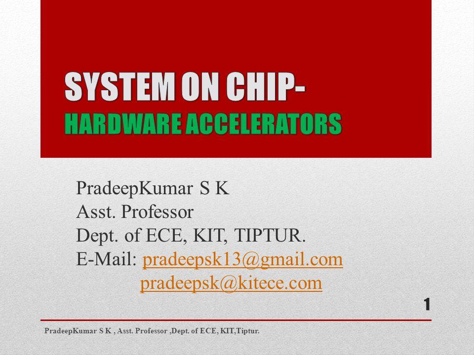 PradeepKumar S K Asst. Professor Dept. of ECE, KIT, TIPTUR.