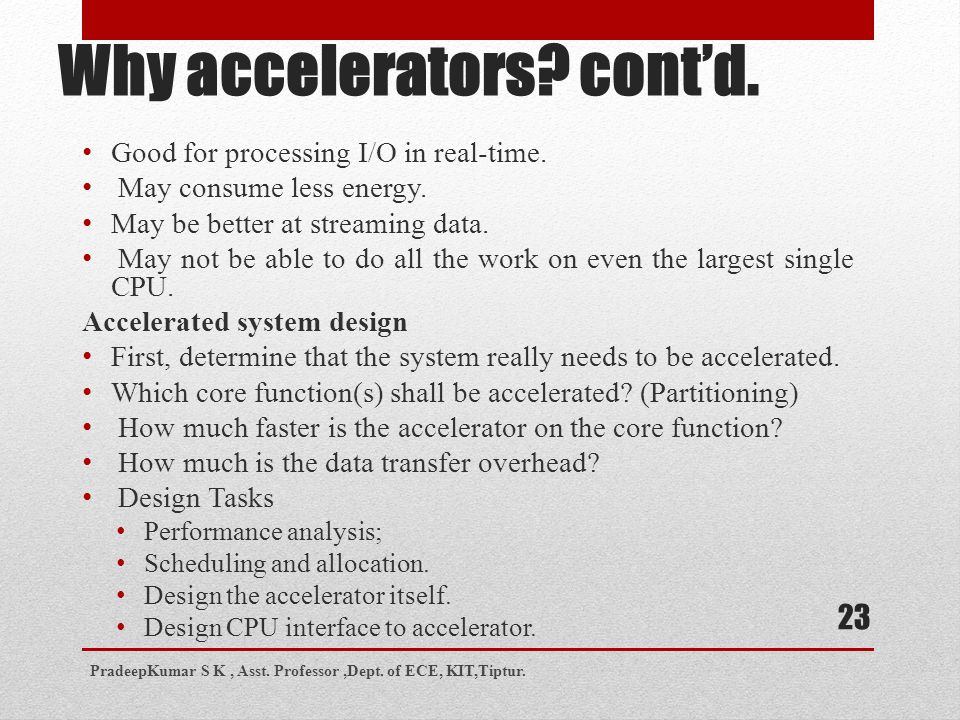 Why accelerators. cont'd. Good for processing I/O in real-time.