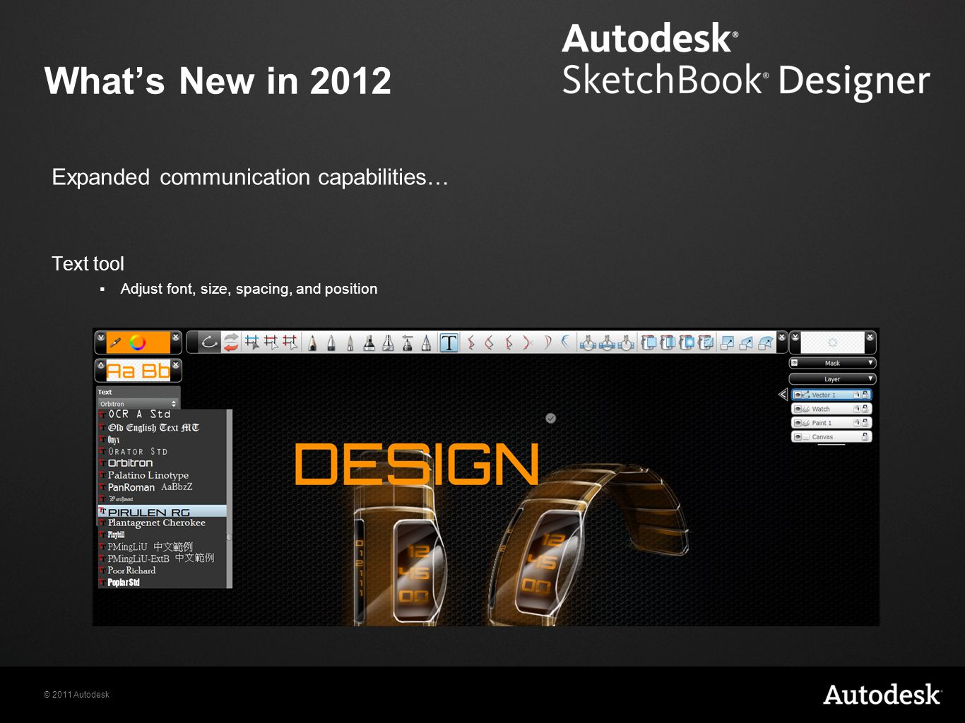 © 2011 Autodesk What's New in 2012 Text tool  Adjust font, size, spacing, and position Expanded communication capabilities…