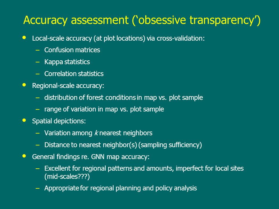 Accuracy assessment ('obsessive transparency') Local-scale accuracy (at plot locations) via cross-validation: –Confusion matrices –Kappa statistics –C