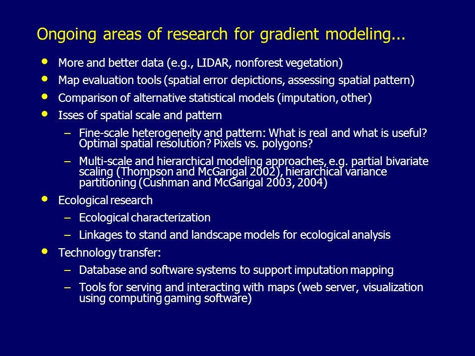 Ongoing areas of research for gradient modeling... More and better data (e.g., LIDAR, nonforest vegetation) Map evaluation tools (spatial error depict