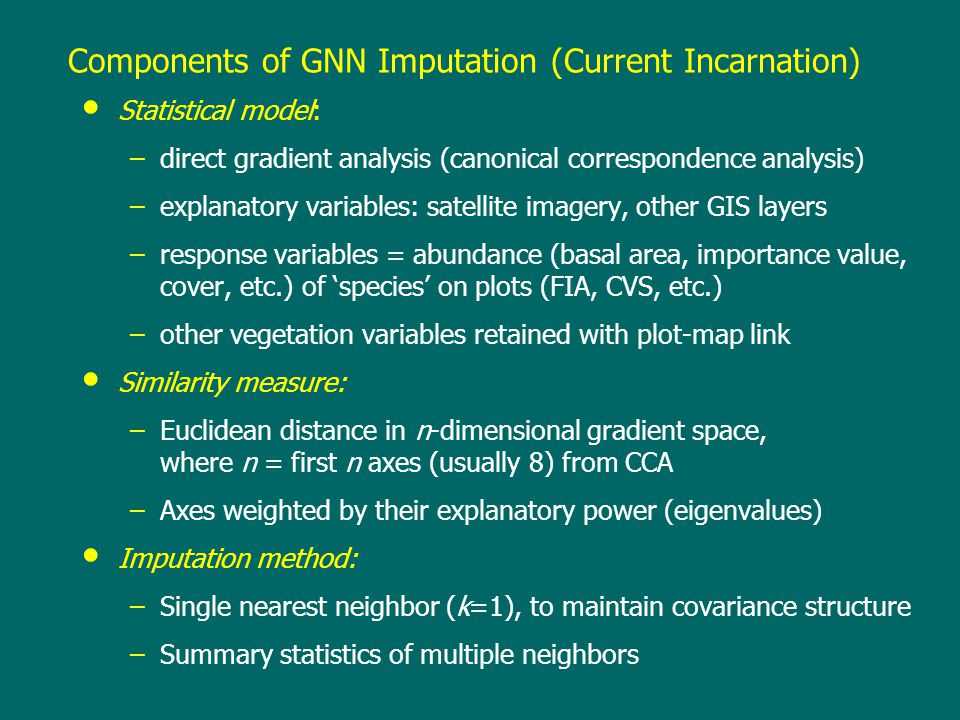Components of GNN Imputation (Current Incarnation) Statistical model: –direct gradient analysis (canonical correspondence analysis) –explanatory varia