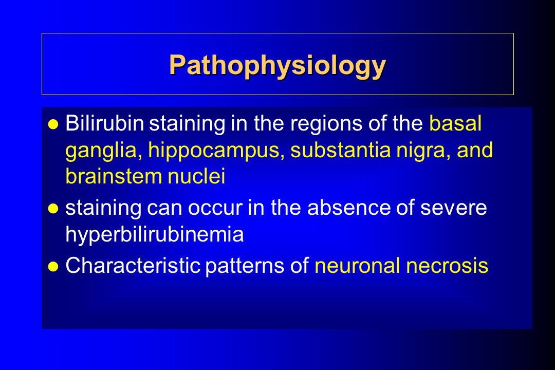 Pathophysiology Bilirubin staining in the regions of the basal ganglia, hippocampus, substantia nigra, and brainstem nuclei staining can occur in the