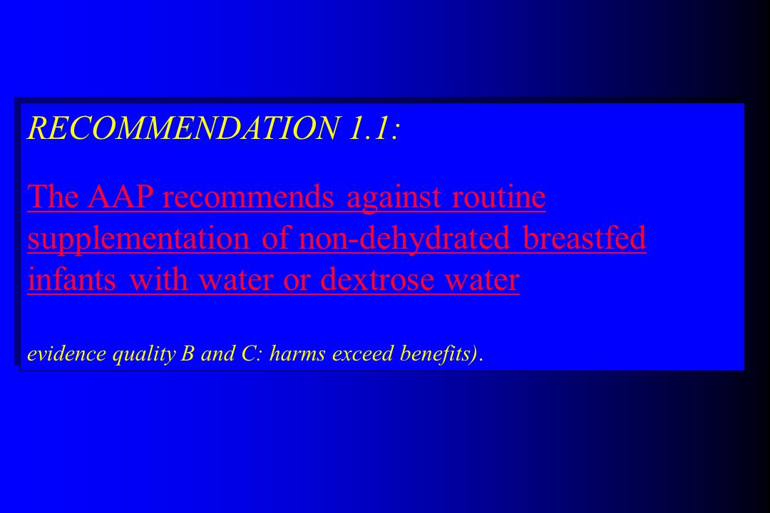 RECOMMENDATION 1.1: The AAP recommends against routine supplementation of non-dehydrated breastfed infants with water or dextrose water evidence quali