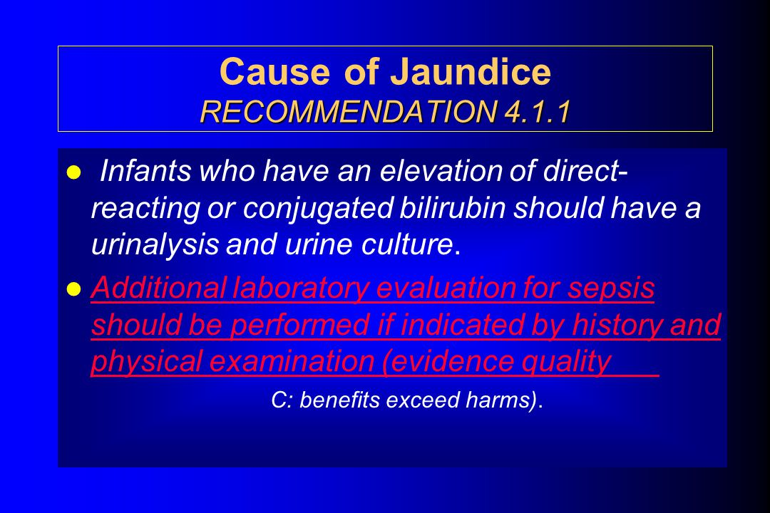 RECOMMENDATION 4.1.1 Cause of Jaundice RECOMMENDATION 4.1.1 Infants who have an elevation of direct- reacting or conjugated bilirubin should have a ur