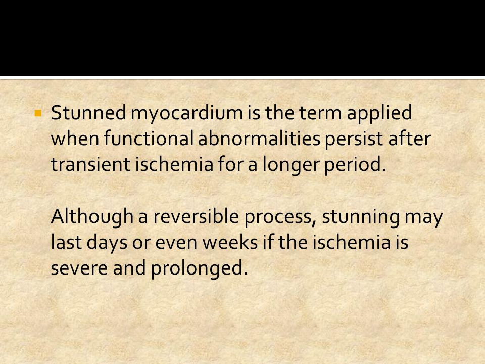  Stunned myocardium is the term applied when functional abnormalities persist after transient ischemia for a longer period. Although a reversible pro