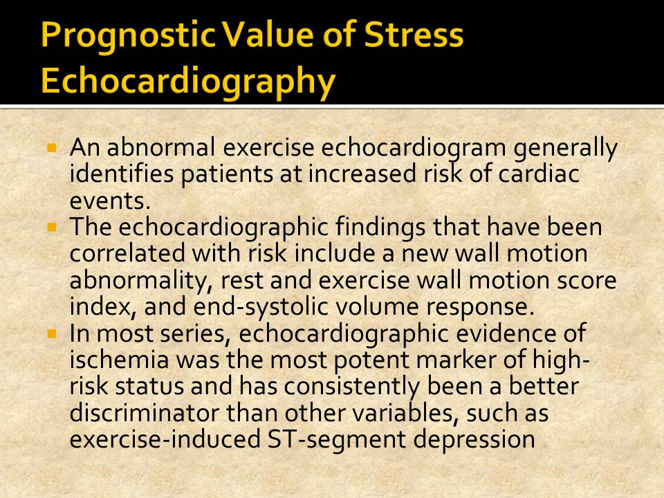  An abnormal exercise echocardiogram generally identifies patients at increased risk of cardiac events.  The echocardiographic findings that have be