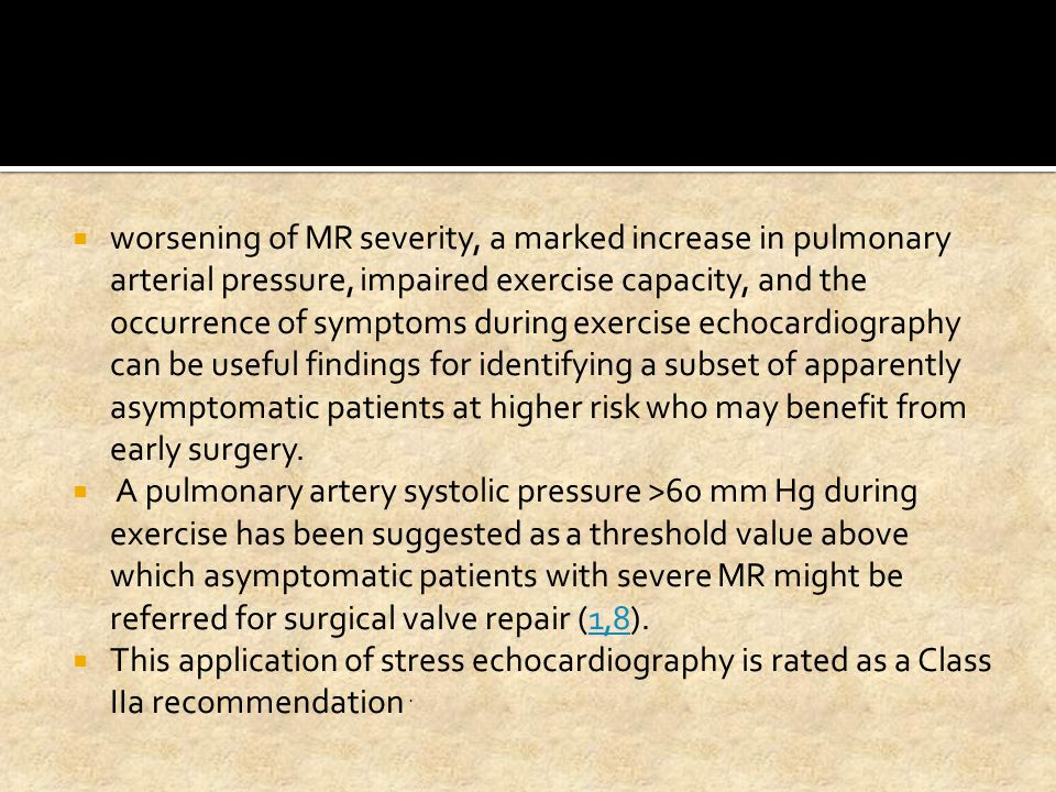  worsening of MR severity, a marked increase in pulmonary arterial pressure, impaired exercise capacity, and the occurrence of symptoms during exerci
