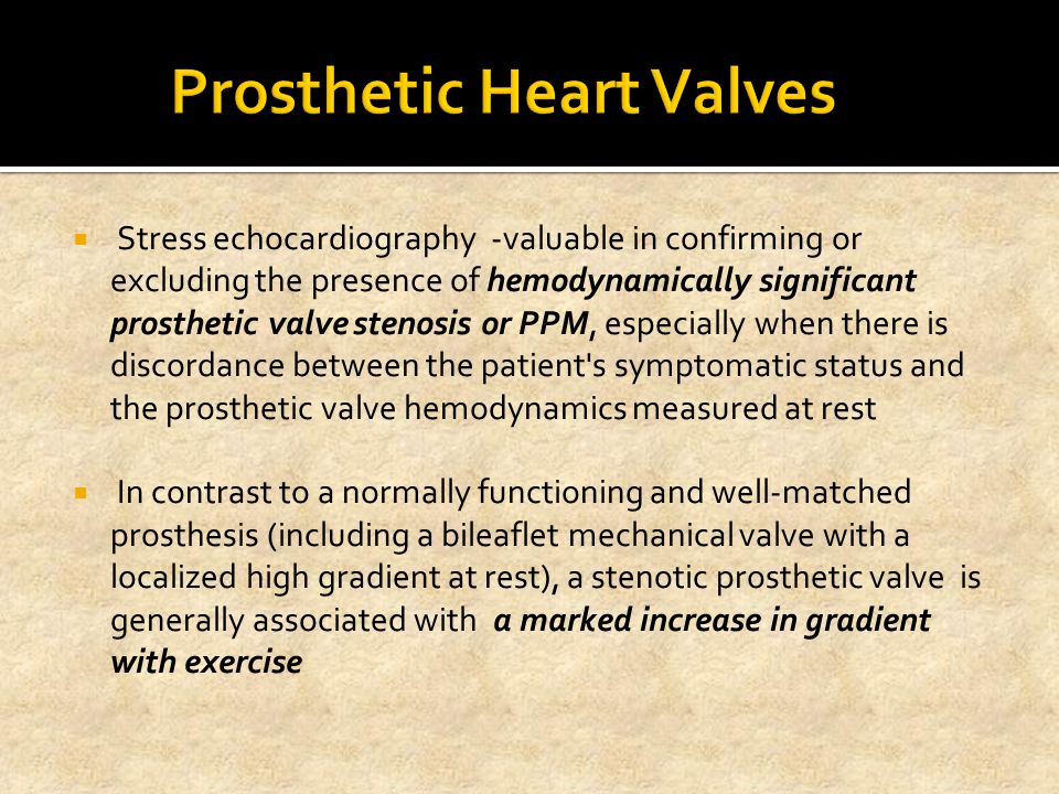  Stress echocardiography -valuable in confirming or excluding the presence of hemodynamically significant prosthetic valve stenosis or PPM, especiall