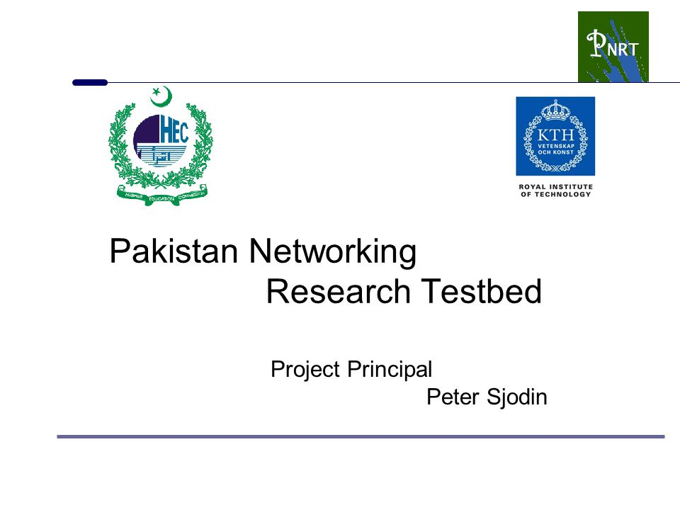 Pakistan Networking Research Testbed Project Principal Peter Sjodin