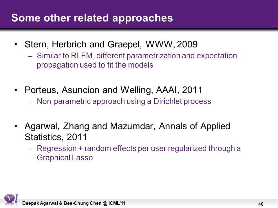 40 Deepak Agarwal & Bee-Chung Chen @ ICML'11 Some other related approaches Stern, Herbrich and Graepel, WWW, 2009 –Similar to RLFM, different parametr