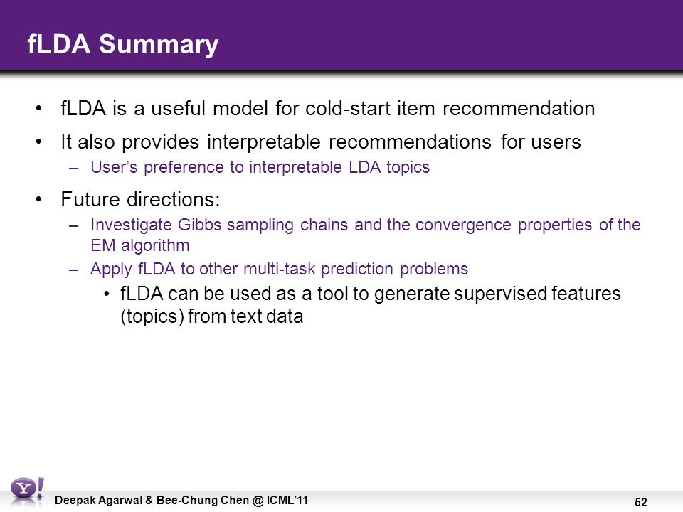 52 Deepak Agarwal & Bee-Chung Chen @ ICML'11 fLDA Summary fLDA is a useful model for cold-start item recommendation It also provides interpretable rec