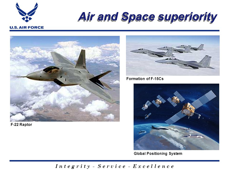I n t e g r i t y - S e r v i c e - E x c e l l e n c e Core competencies n Air and Space superiority n Information superiority n Global attack n Precision engagement n Rapid global mobility n Agile combat support Airmen salute C-17 carrying bodies of USS Cole terrorist bombing