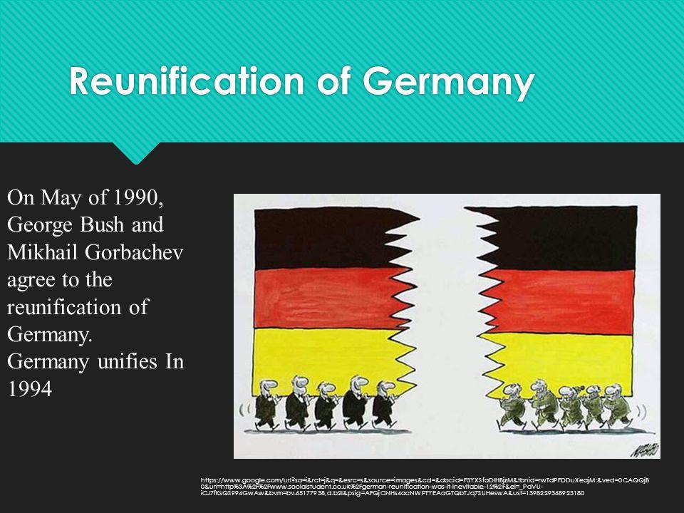 Reunification of Germany https://www.google.com/url?sa=i&rct=j&q=&esrc=s&source=images&cd=&docid=F3YXSfaDlHBjzM&tbnid=rwTdPFDDuXeajM:&ved=0CAQQjB 0&ur