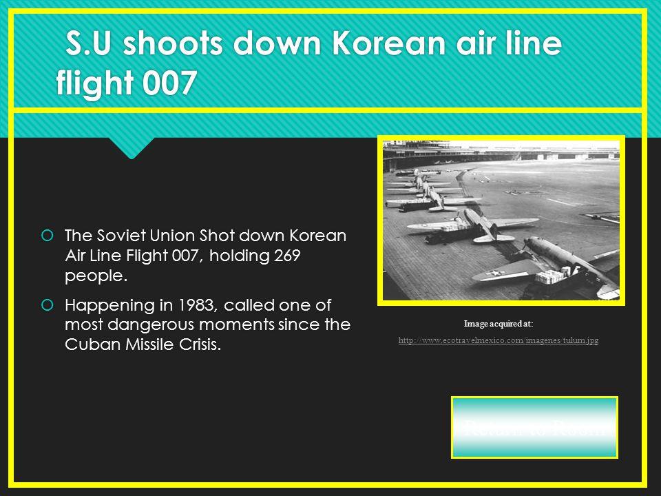 S.U shoots down Korean air line flight 007  The Soviet Union Shot down Korean Air Line Flight 007, holding 269 people.  Happening in 1983, called on
