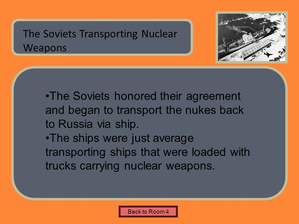Name of Museum The Soviets Transporting Nuclear Weapons Back to Room 4 The Soviets honored their agreement and began to transport the nukes back to Ru