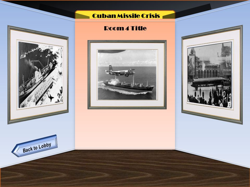 Name of Museum Room 4 Title Cuban Missile Crisis