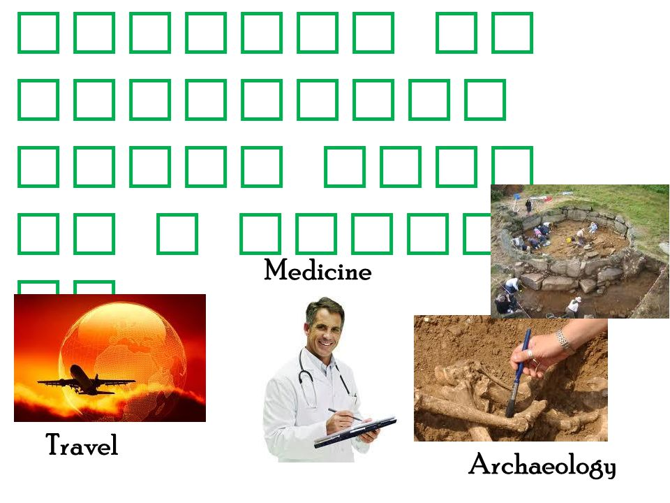 History + Science or Geography could lead to a career in : Travel Medicine Archaeology