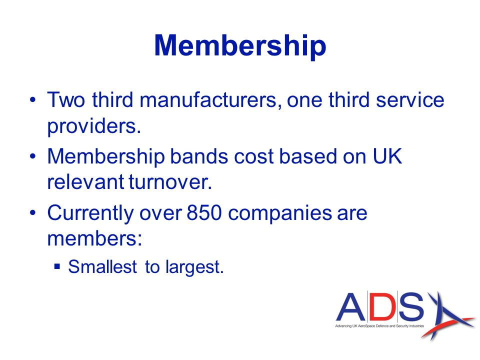 Membership Two third manufacturers, one third service providers.