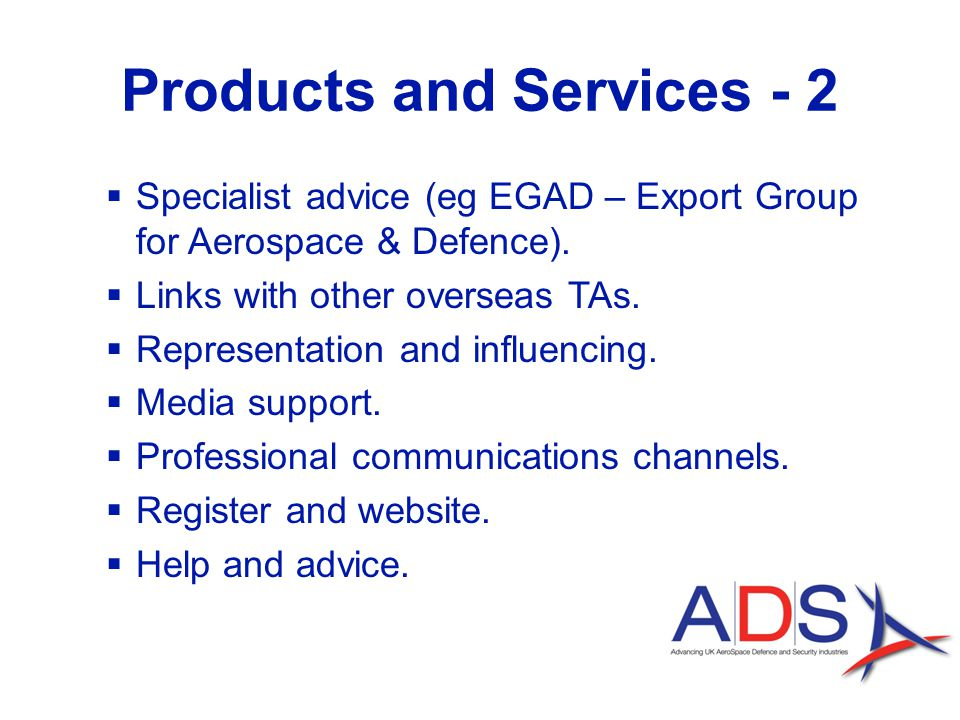 Products and Services - 2  Specialist advice (eg EGAD – Export Group for Aerospace & Defence).